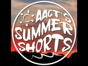 AACT Summer Shorts